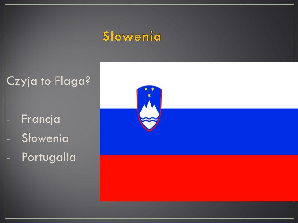 Czyja to Flaga? -Francja -Słowenia -Portugalia
