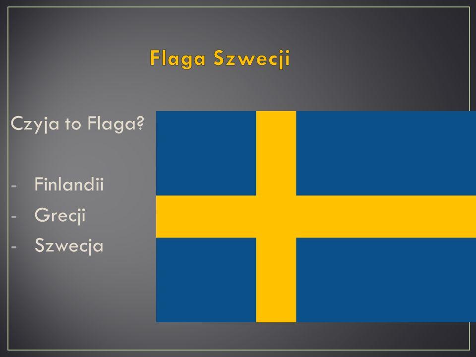 Czyja to Flaga? -Finlandii -Grecji -Szwecja