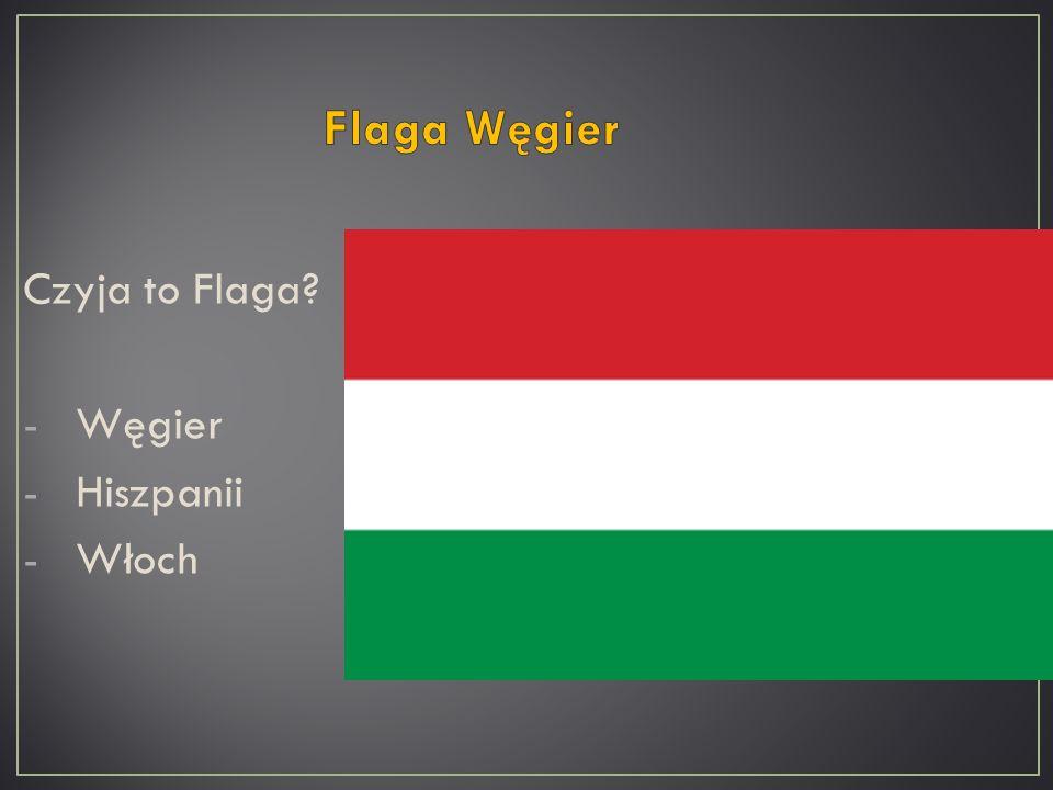 Czyja to Flaga? -Węgier -Hiszpanii -Włoch