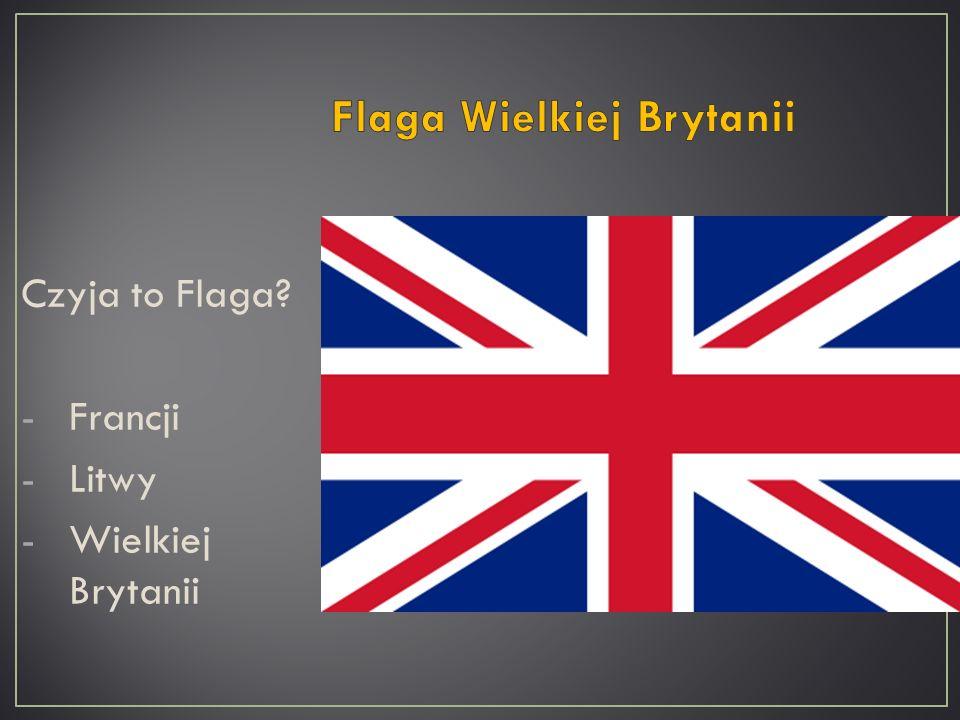 Czyja to Flaga? -Francji -Litwy -Wielkiej Brytanii