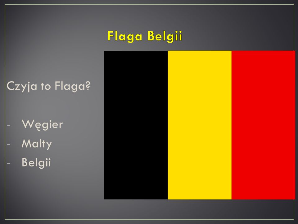 Czyja to Flaga? -Węgier -Malty -Belgii