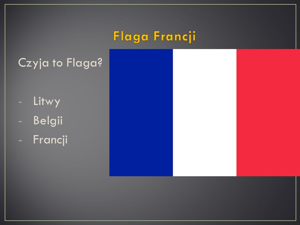 Czyja to Flaga? -Litwy -Belgii -Francji