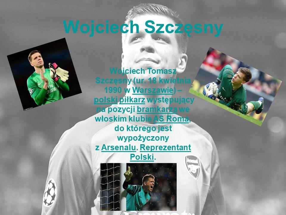 Wojciech Szczęsny Wojciech Tomasz Szczęsny (ur. 18 kwietnia 1990 w Warszawie) – polski piłkarz występujący na pozycji bramkarza we włoskim klubie AS R