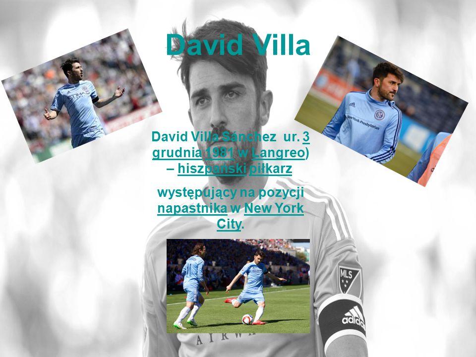 David Villa David Villa Sánchez ur. 3 grudnia 1981 w Langreo) – hiszpański piłkarz 3 grudnia1981Langreohiszpańskipiłkarz występujący na pozycji napast