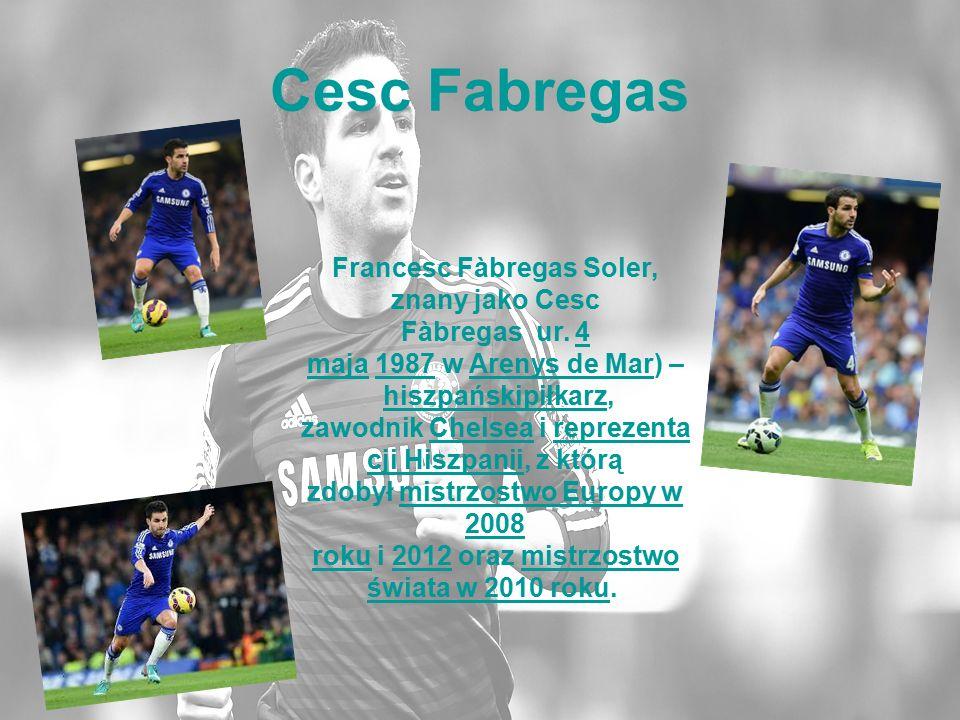 Cesc Fabregas Francesc Fàbregas Soler, znany jako Cesc Fàbregas ur. 4 maja 1987 w Arenys de Mar) – hiszpańskipiłkarz, zawodnik Chelsea i reprezenta cj