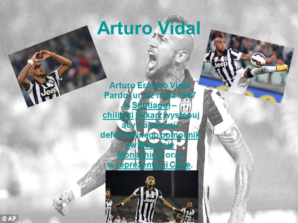 Arturo Vidal Arturo Erasmo Vidal Pardo (ur. 22 maja 1987 w Santiago) – chilijski piłkarz występuj ący na pozycji defensywnego pomocnik aw Bayernie Mon