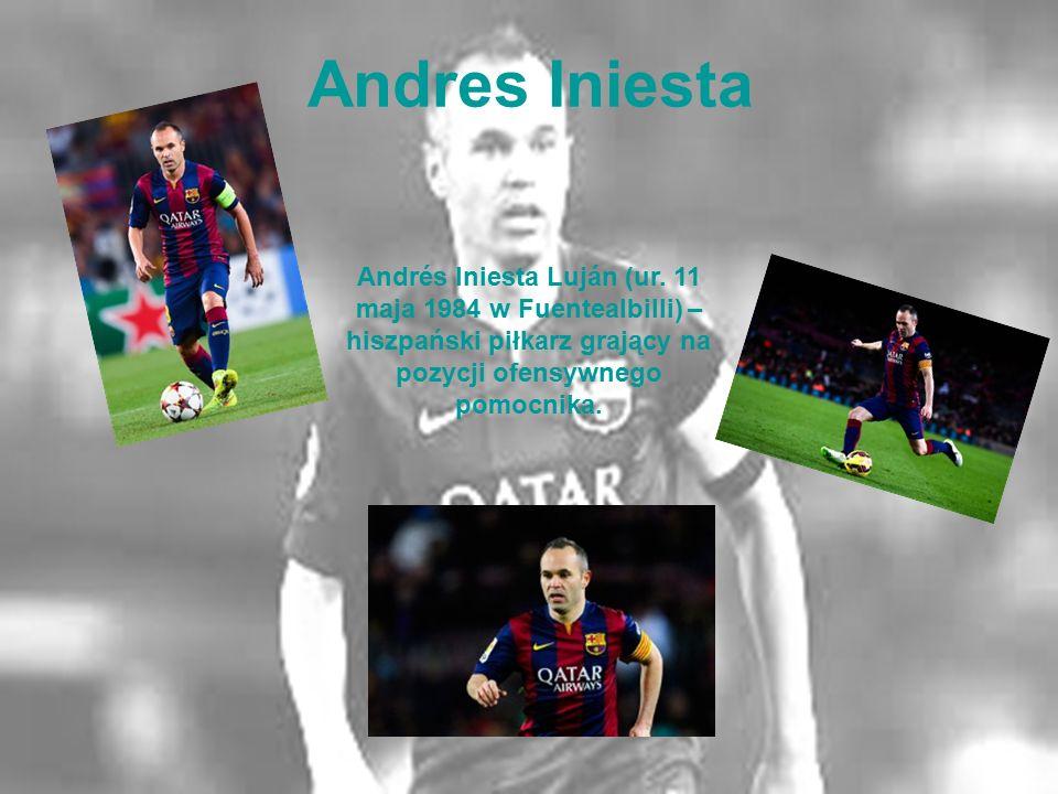 Andres Iniesta Andrés Iniesta Luján (ur. 11 maja 1984 w Fuentealbilli) – hiszpański piłkarz grający na pozycji ofensywnego pomocnika.