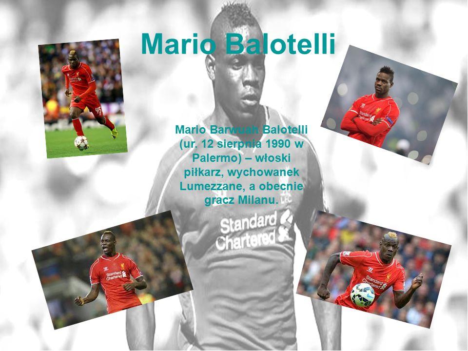 Mario Balotelli Mario Barwuah Balotelli (ur. 12 sierpnia 1990 w Palermo) – włoski piłkarz, wychowanek Lumezzane, a obecnie gracz Milanu.