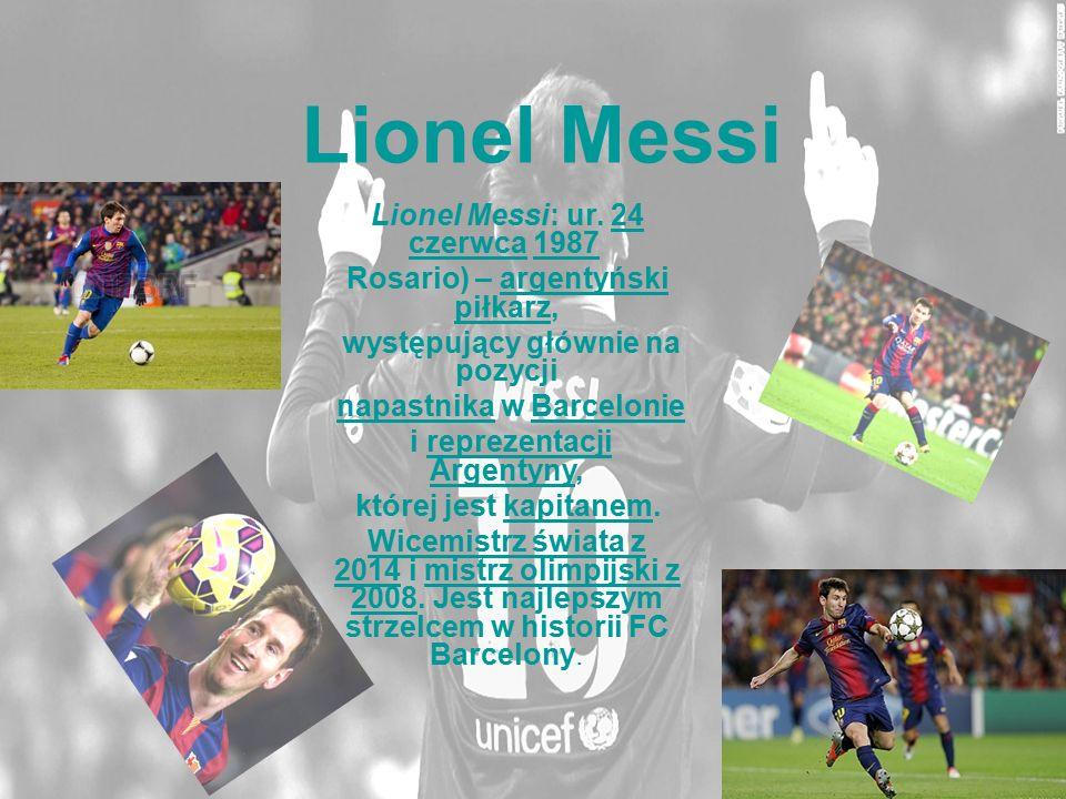Lionel Messi Lionel Messi: ur. 24 czerwca 1987 24 czerwca1987 Rosario) – argentyński piłkarz,argentyński piłkarz występujący głównie na pozycji napast