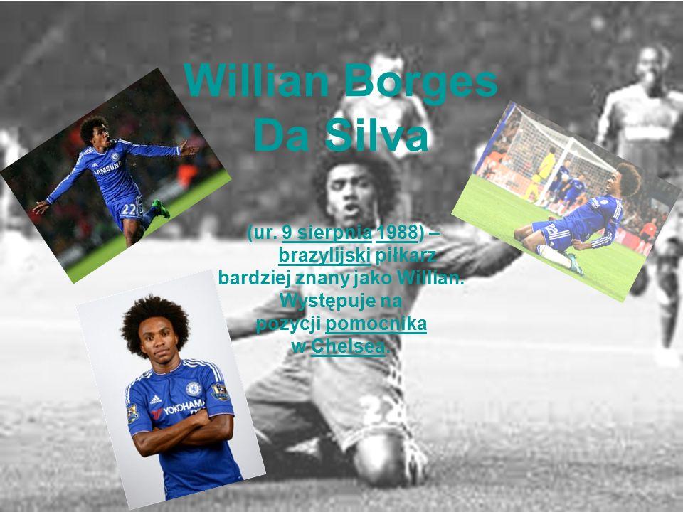 Willian Borges Da Silva (ur. 9 sierpnia 1988) – brazylijski piłkarz bardziej znany jako Willian. Występuje na pozycji pomocnika w Chelsea.9 sierpnia19