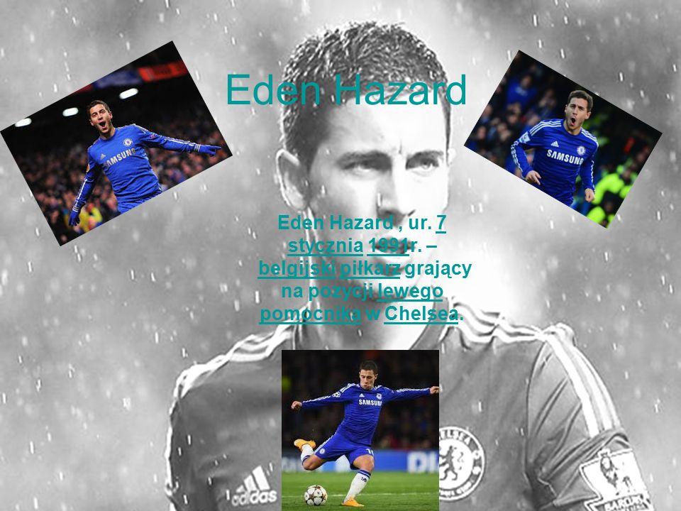 Eden Hazard Eden Hazard, ur. 7 stycznia 1991r. – belgijski piłkarz grający na pozycji lewego pomocnika w Chelsea.7 stycznia1991belgijskipiłkarzlewego