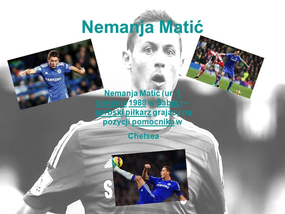 Nemanja Matić Nemanja Matić (ur. 1 sierpnia 1988 w Šabac) – serbski piłkarz grający na pozycji pomocnika w1 sierpnia1988Šabacserbskipiłkarzpomocnika C