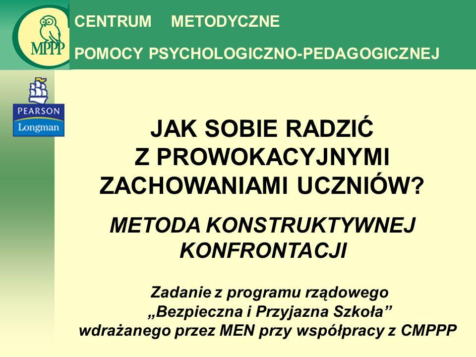 Centrum Metodyczne Pomocy Psychologiczno-Pedagogicznej 53 Konfrontacja jest nieuniknioną częścią relacji interpersonalnych w szkole Jeśli nauczyciel nie będzie kontrolował sytuacji – zrobią to uczniowie.