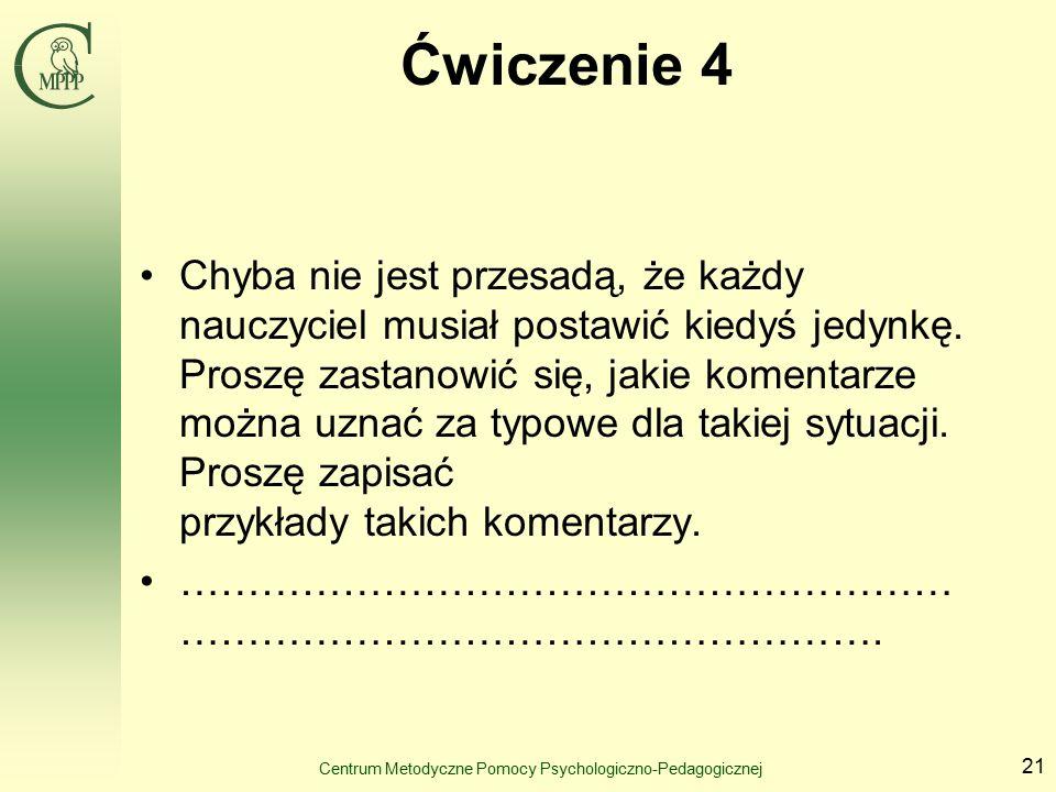 Centrum Metodyczne Pomocy Psychologiczno-Pedagogicznej 21 Ćwiczenie 4 Chyba nie jest przesadą, że każdy nauczyciel musiał postawić kiedyś jedynkę.