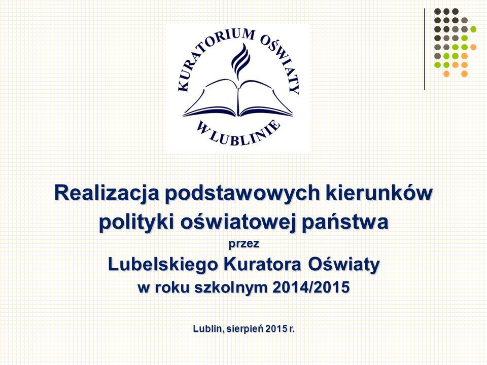 Realizacja podstawowych kierunków polityki oświatowej państwa przez Lubelskiego Kuratora Oświaty w roku szkolnym 2014/2015 Lublin, sierpień 2015 r.