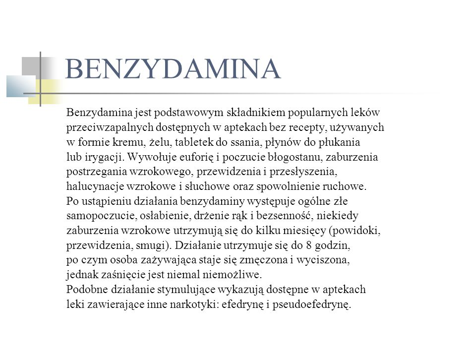 BENZYDAMINA Benzydamina jest podstawowym składnikiem popularnych leków przeciwzapalnych dostępnych w aptekach bez recepty, używanych w formie kremu, żelu, tabletek do ssania, płynów do płukania lub irygacji.