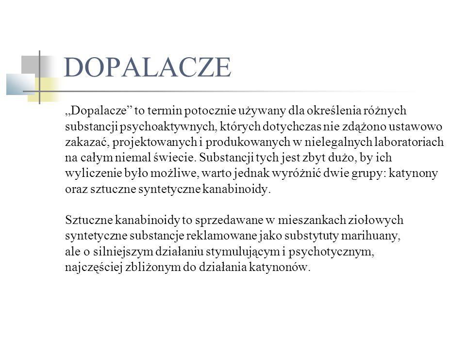 """DOPALACZE """"Dopalacze"""" to termin potocznie używany dla określenia różnych substancji psychoaktywnych, których dotychczas nie zdążono ustawowo zakazać,"""