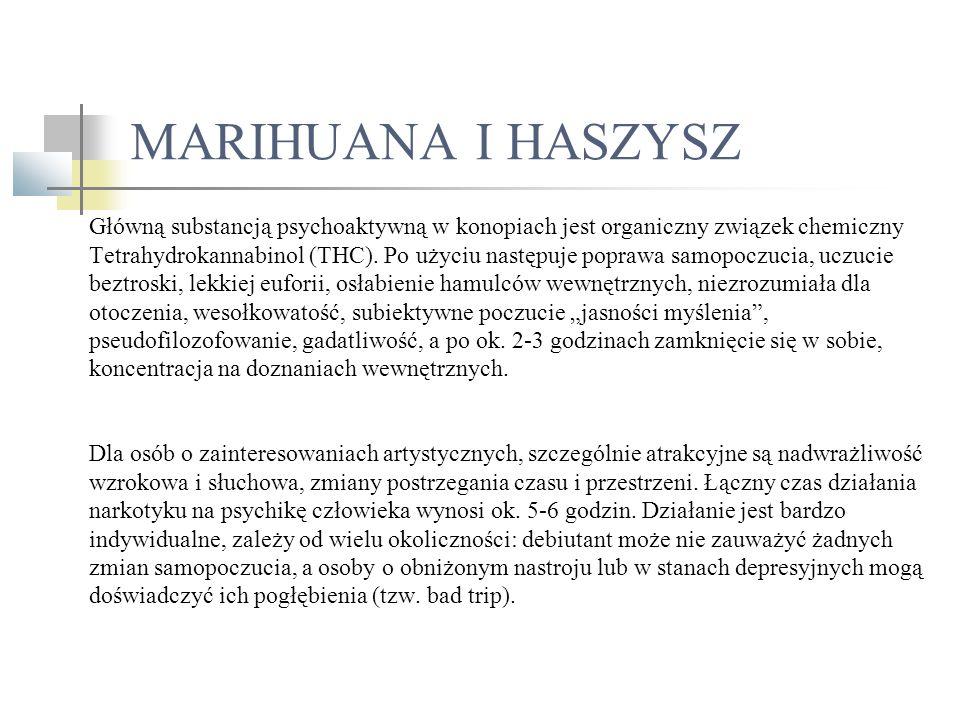 MARIHUANA I HASZYSZ Główną substancją psychoaktywną w konopiach jest organiczny związek chemiczny Tetrahydrokannabinol (THC). Po użyciu następuje popr