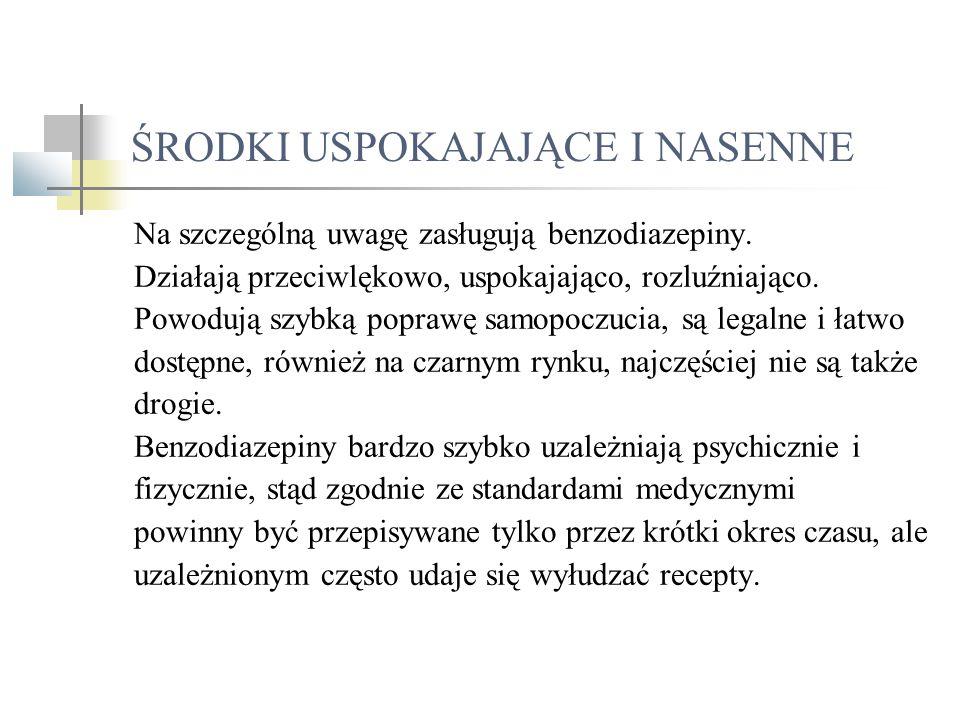 ŚRODKI USPOKAJAJĄCE I NASENNE Na szczególną uwagę zasługują benzodiazepiny. Działają przeciwlękowo, uspokajająco, rozluźniająco. Powodują szybką popra