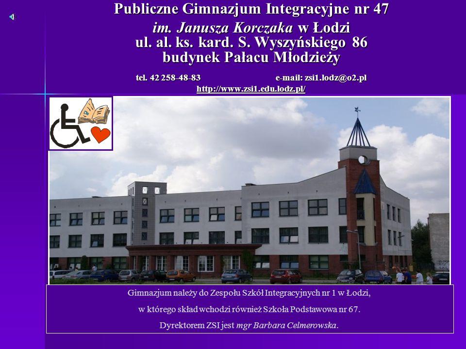 Publiczne Gimnazjum Integracyjne nr 47 im. Janusza Korczaka w Łodzi ul. al. ks. kard. S. Wyszyńskiego 86 budynek Pałacu Młodzieży tel. 42 258-48-83 e-