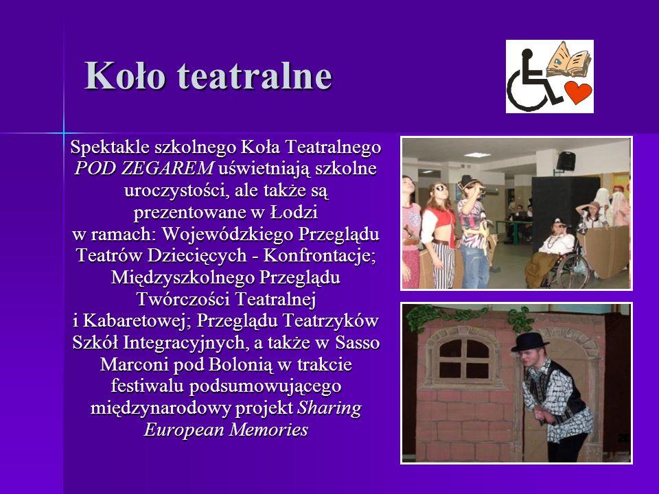 Koło teatralne Spektakle szkolnego Koła Teatralnego POD ZEGAREM uświetniają szkolne uroczystości, ale także są prezentowane w Łodzi w ramach: Wojewódzkiego Przeglądu Teatrów Dziecięcych - Konfrontacje; Międzyszkolnego Przeglądu Twórczości Teatralnej i Kabaretowej; Przeglądu Teatrzyków Szkół Integracyjnych, a także w Sasso Marconi pod Bolonią w trakcie festiwalu podsumowującego międzynarodowy projekt Sharing European Memories
