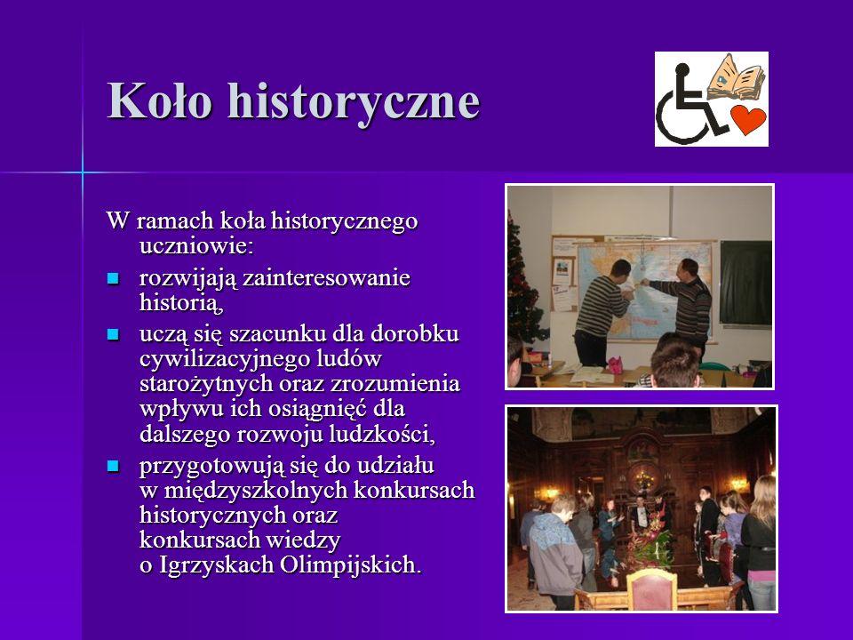 Koło historyczne W ramach koła historycznego uczniowie: rozwijają zainteresowanie historią, rozwijają zainteresowanie historią, uczą się szacunku dla