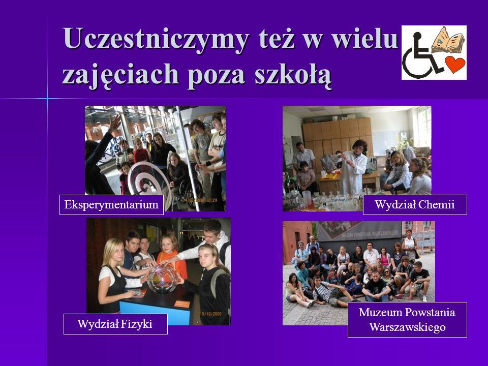 Uczestniczymy też w wielu zajęciach poza szkołą EksperymentariumWydział Chemii Wydział Fizyki Muzeum Powstania Warszawskiego