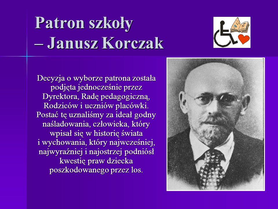Patron szkoły – Janusz Korczak Decyzja o wyborze patrona została podjęta jednocześnie przez Dyrektora, Radę pedagogiczną, Rodziców i uczniów placówki.