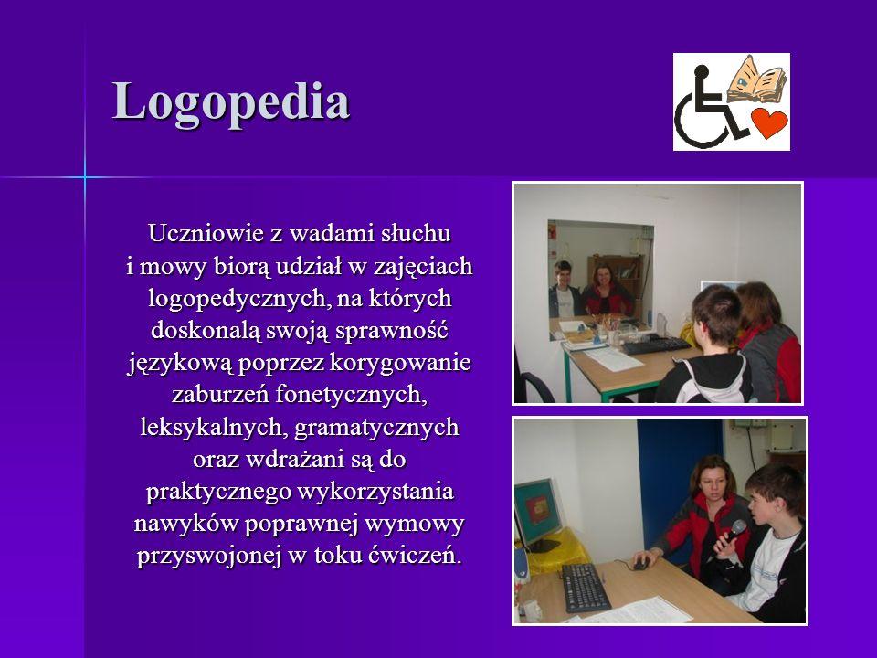 Logopedia Uczniowie z wadami słuchu i mowy biorą udział w zajęciach logopedycznych, na których doskonalą swoją sprawność językową poprzez korygowanie zaburzeń fonetycznych, leksykalnych, gramatycznych oraz wdrażani są do praktycznego wykorzystania nawyków poprawnej wymowy przyswojonej w toku ćwiczeń.