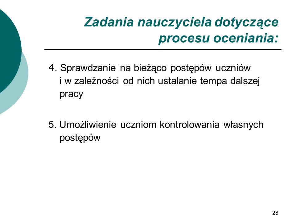 28 Zadania nauczyciela dotyczące procesu oceniania: 4.