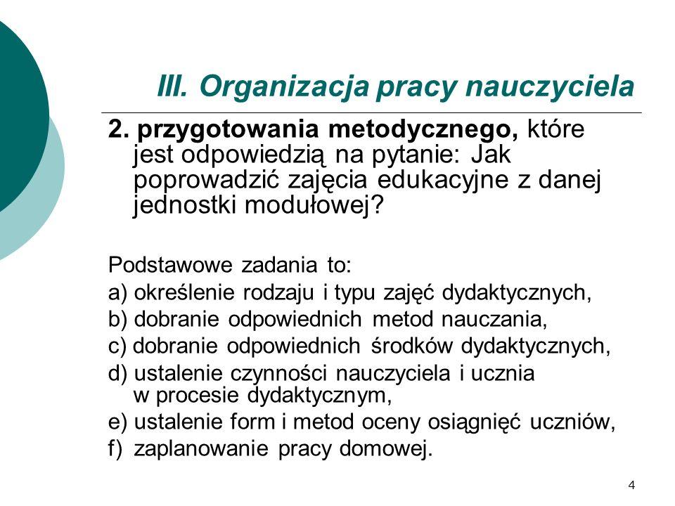 4 III. Organizacja pracy nauczyciela 2. przygotowania metodycznego, które jest odpowiedzią na pytanie: Jak poprowadzić zajęcia edukacyjne z danej jedn