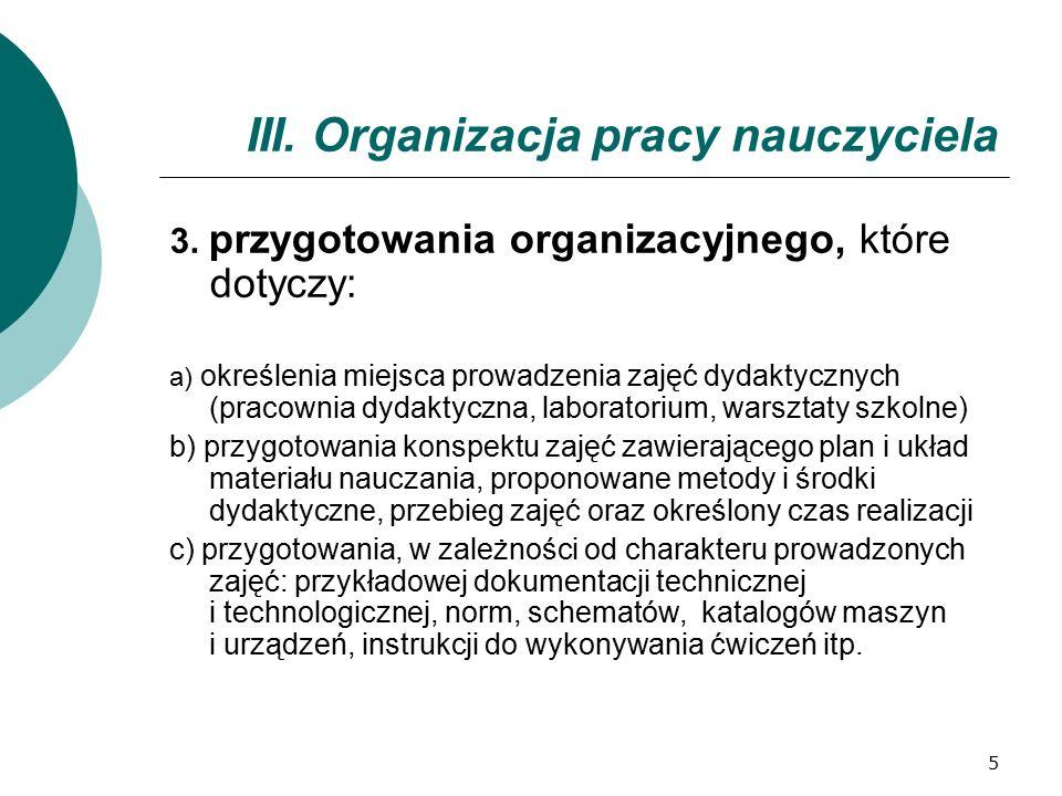 5 III. Organizacja pracy nauczyciela 3. przygotowania organizacyjnego, które dotyczy: a) określenia miejsca prowadzenia zajęć dydaktycznych (pracownia