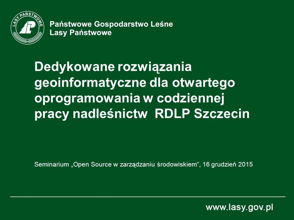 """Dedykowane rozwiązania geoinformatyczne dla otwartego oprogramowania w codziennej pracy nadleśnictw RDLP Szczecin Seminarium """"Open Source w zarządzani"""