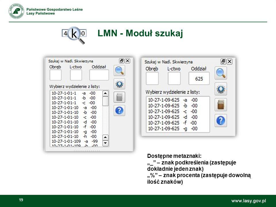 """19 LMN - Moduł szukaj Dostępne metaznaki: """"_"""" – znak podkreślenia (zastępuje dokładnie jeden znak) """"%"""" – znak procenta (zastępuje dowolną ilość znaków"""