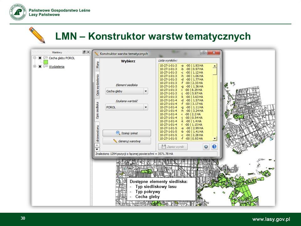 30 LMN – Konstruktor warstw tematycznych Dostępne elementy siedliska: -Typ siedliskowy lasu -Typ pokrywy -Cecha gleby