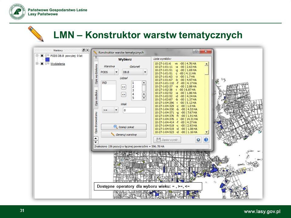 31 LMN – Konstruktor warstw tematycznych Dostępne operatory dla wyboru wieku: =, >=, <=