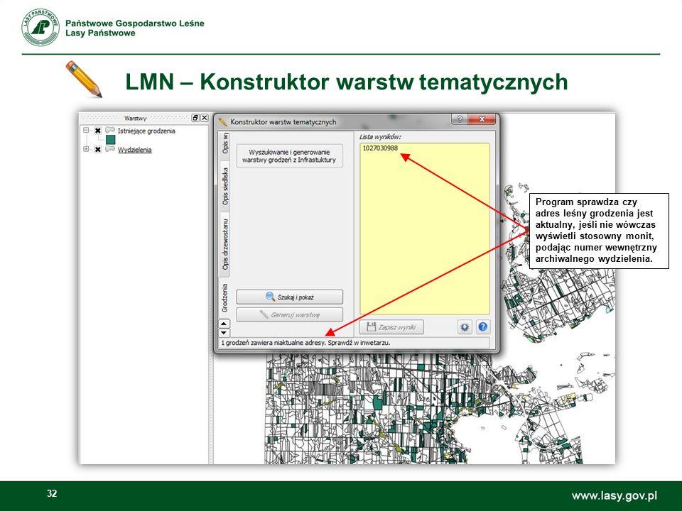 32 LMN – Konstruktor warstw tematycznych Program sprawdza czy adres leśny grodzenia jest aktualny, jeśli nie wówczas wyświetli stosowny monit, podając