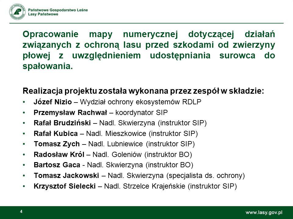 4 Realizacja projektu została wykonana przez zespół w składzie: Józef Nizio – Wydział ochrony ekosystemów RDLP Przemysław Rachwał – koordynator SIP Ra