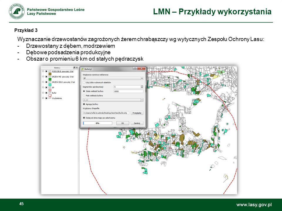 45 LMN – Przykłady wykorzystania Przykład 3 Wyznaczanie drzewostanów zagrożonych żerem chrabąszczy wg wytycznych Zespołu Ochrony Lasu: -Drzewostany z