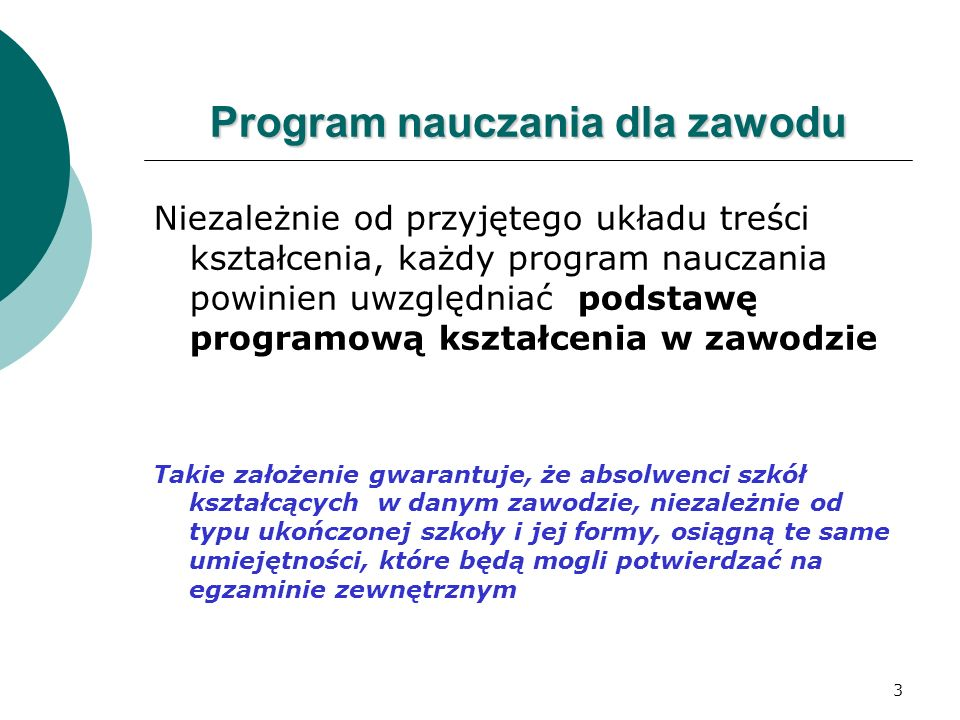 4 Program nauczania Stanowi zbiór usystematyzowanych, celowych układów umiejętności i treści nauczania, ujętych w podstawie programowej kształcenia w zawodzie wraz ze wskazówkami dotyczącymi realizacji procesu kształcenia i oceniania osiągnięć edukacyjnych ucznia Rozporządzenie MEN z dnia 8 czerwca 2009 r.