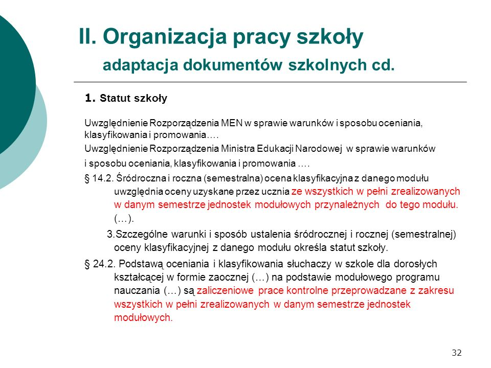 32 II. Organizacja pracy szkoły adaptacja dokumentów szkolnych cd. 1. Statut szkoły Uwzględnienie Rozporządzenia MEN w sprawie warunków i sposobu ocen