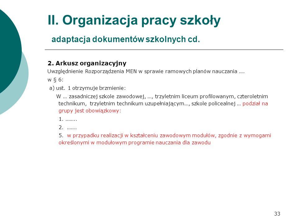 33 II. Organizacja pracy szkoły adaptacja dokumentów szkolnych cd. 2. Arkusz organizacyjny Uwzględnienie Rozporządzenia MEN w sprawie ramowych planów