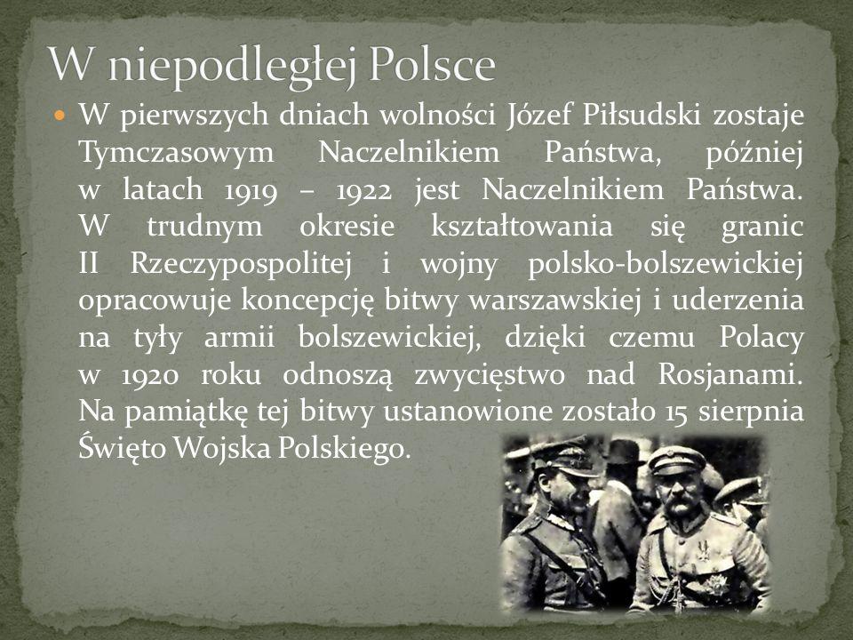 W pierwszych dniach wolności Józef Piłsudski zostaje Tymczasowym Naczelnikiem Państwa, później w latach 1919 – 1922 jest Naczelnikiem Państwa. W trudn