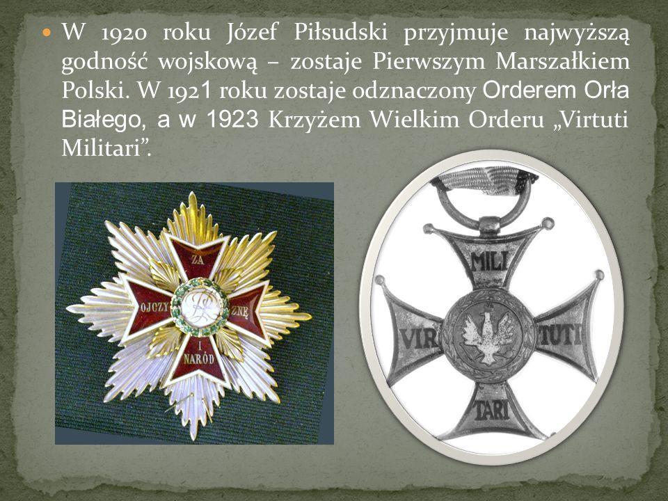 W 1920 roku Józef Piłsudski przyjmuje najwyższą godność wojskową – zostaje Pierwszym Marszałkiem Polski. W 192 1 roku zostaje odznaczony Orderem Orła