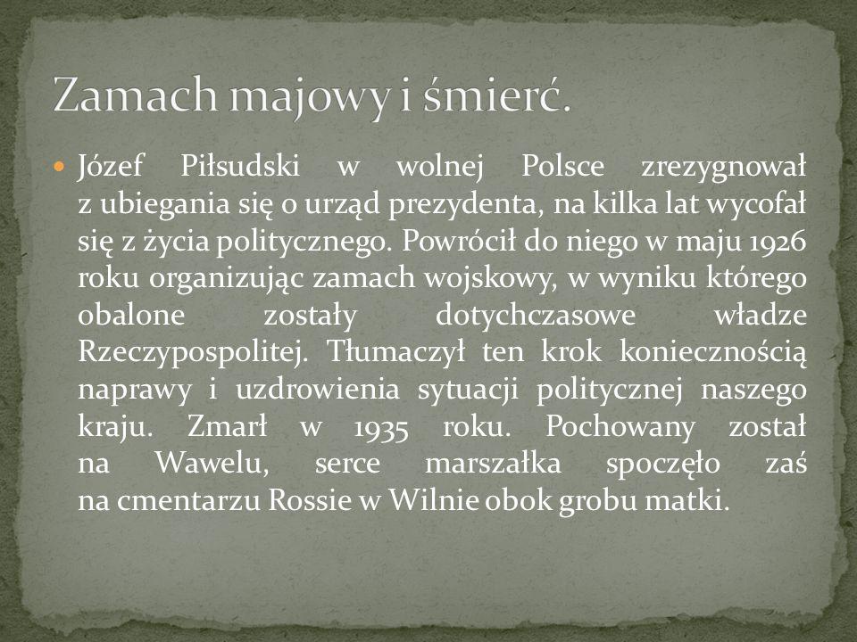 Józef Piłsudski w wolnej Polsce zrezygnował z ubiegania się o urząd prezydenta, na kilka lat wycofał się z życia politycznego. Powrócił do niego w maj
