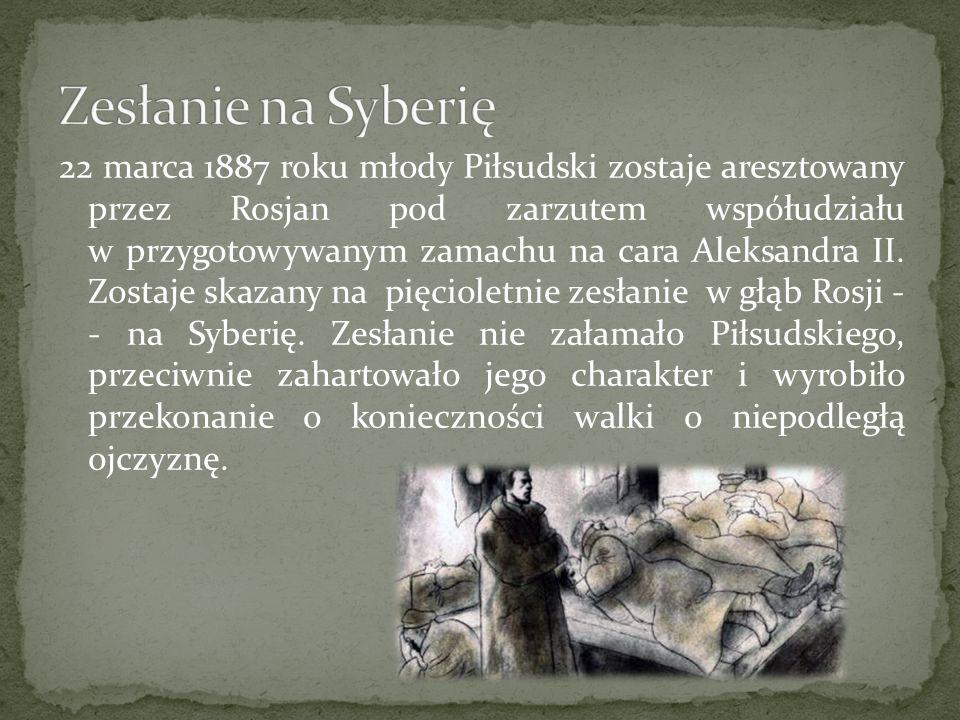 22 marca 1887 roku młody Piłsudski zostaje aresztowany przez Rosjan pod zarzutem współudziału w przygotowywanym zamachu na cara Aleksandra II. Zostaje