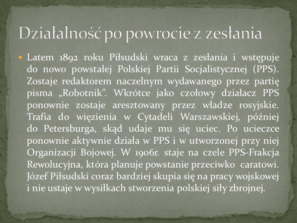 Latem 1892 roku Piłsudski wraca z zesłania i wstępuje do nowo powstałej Polskiej Partii Socjalistycznej (PPS). Zostaje redaktorem naczelnym wydawanego