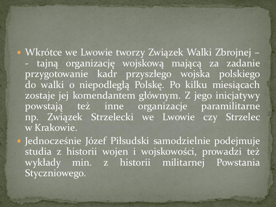 Wkrótce we Lwowie tworzy Związek Walki Zbrojnej – - tajną organizację wojskową mającą za zadanie przygotowanie kadr przyszłego wojska polskiego do wal