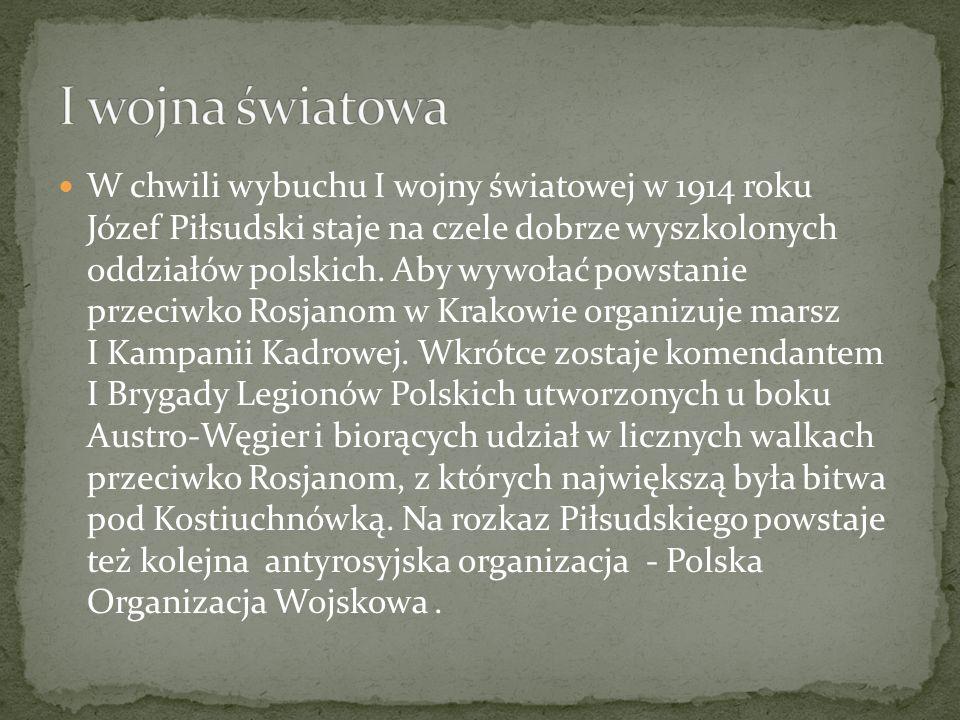 W chwili wybuchu I wojny światowej w 1914 roku Józef Piłsudski staje na czele dobrze wyszkolonych oddziałów polskich. Aby wywołać powstanie przeciwko