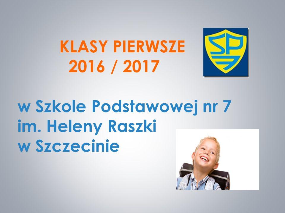 KLASY PIERWSZE 2016 / 2017 w Szkole Podstawowej nr 7 im. Heleny Raszki w Szczecinie